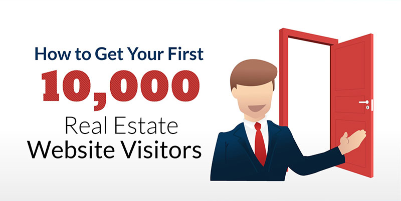 How To Get Your First 10,000 Real Estate Website Visitors