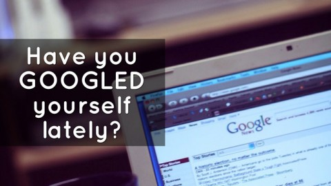 Have You Ever Googled Yourself?